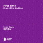 First Time (Surjal Gupta Unofficial Remix) [Kygo & Ellie Goulding] - Single
