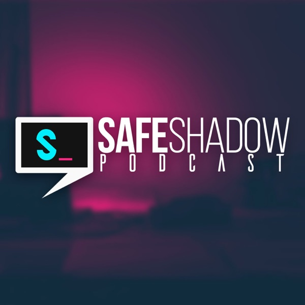 Safe Shadow Podcast
