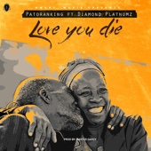 Love You Die (feat. Diamond Platnumz) - Patoranking