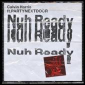 Nuh Ready Nuh Ready (feat. PARTYNEXTDOOR) - Calvin Harris