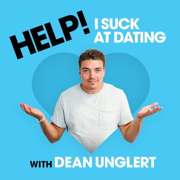 Help! I Suck at Dating with Dean Unglert