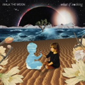 WALK THE MOON - What If Nothing  artwork