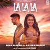 La La La - Neha Kakkar & Arjun Kanungo mp3