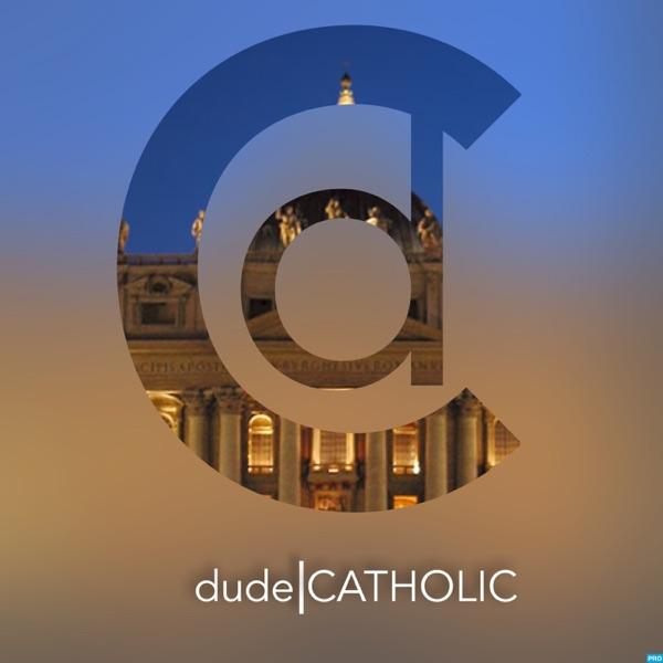 dude|CATHOLIC's Podcast
