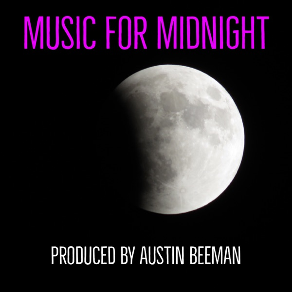 Music for Midnight: Downtempo | TripHop | Ambient | Chill Out | Lounge | Independent Electronica.  Curated by Austin Beeman