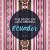 The Music of Latin América: Ecuador