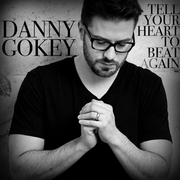Tell Your Heart to Beat Again - EP by Danny Gokey on Apple Music