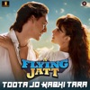 Toota Jo Kabhi Tara From A Flying Jatt Single