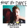 Shut Up and Dance (Acoustic) - Single, Walk the Moon