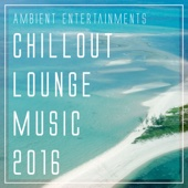 Ambient Entertainments: Chillout Lounge Music 2016