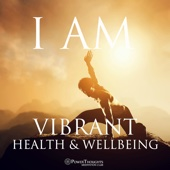 I AM Affirmations: Vibrant Health & Wellbeing