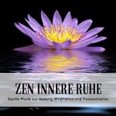 Zen Innere Ruhe - Sanfte Musik zur Heilung, Meditation und Konzentration