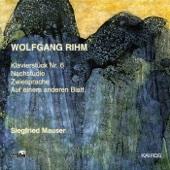 Wolfgang Rihm: Klavierstücke No. 6, Nachstudie, Zwiesprache & Auf einem anderen Blatt - Siegfried Mauser