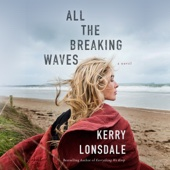 All the Breaking Waves: A Novel (Unabridged) - Kerry Lonsdale Cover Art