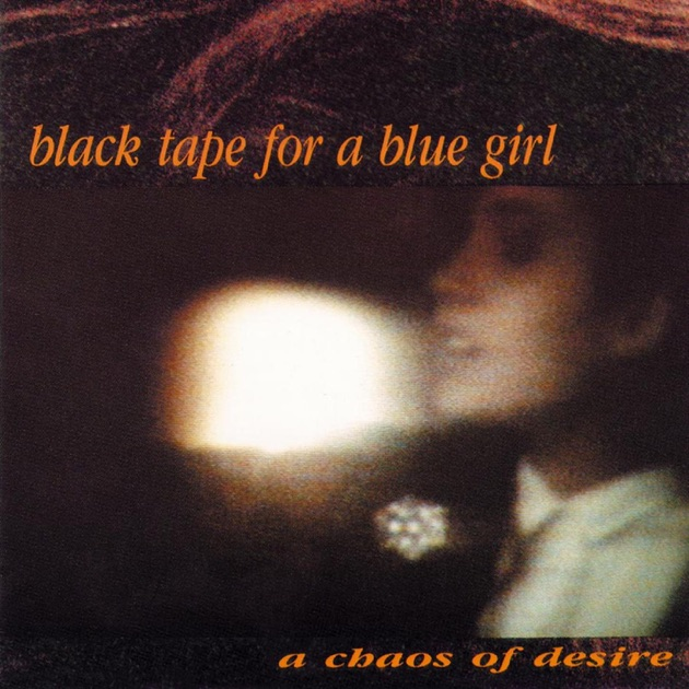 A Chaos of Desire by Black Tape for a Blue Girl