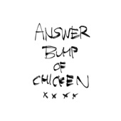 Answer - BUMP OF CHICKEN