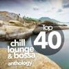 Top 40 Chill Lounge And Bossa Anthology