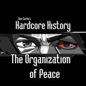 Episode 3 - The Organization of Peace (feat. Dan Carlin) - Dan Carlin's Hardcore History