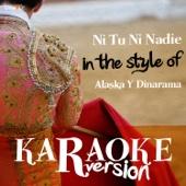 Ni Tu Ni Nadie (In the Style of Alaska Y Dinarama) [Karaoke Version]