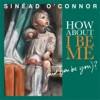 How About I Be Me (and You Be You)? [Deluxe Edition], Sinead O'Connor