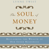 The Soul of Money: Reclaiming the Wealth of Our Inner Resources (Unabridged) - Lynne Twist Cover Art