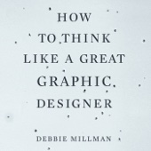Debbie Millman - How to Think Like a Great Graphic Designer (Unabridged)  artwork