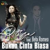 Bukan Cinta Biasa (feat. Bebi Romeo) - Rossa