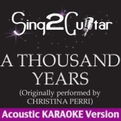 A Thousand Years (Originally Performed By Christina Perri) [Acoustic Karaoke Version] - Sing2Guitar