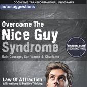 Overcome the Nice Guy Syndrome, Gain Courage, Confidence & Charisma: Autosuggestions, Law of Attraction Affirmations
