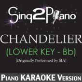 Download Sing2Piano - Chandelier (Lower Key - Bb) [Originally Performed By Sia] [Piano Karaoke Version]