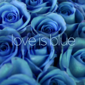 Love Is Blue (A Collection of Easy Listening World and Latin Music)