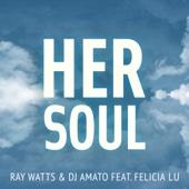 Her Soul (feat. Felicia Lu) - Ray Watts & DJ Amato