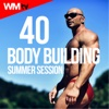 40 Body Building Summer Session (Unmixed Compilation for Fitness & Workout Ideal for Body Building)