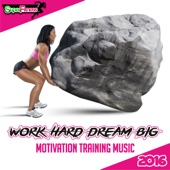 Work Hard Dream Big: Motivation Training Music 2016