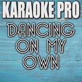Dancing On My Own (Originally Performed by Calum Scott) [Instrumental Version]