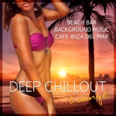 Deep Chillout Lounge: Beach Bar Background Music, Cafe Ibiza del Mar, Summer Holidays