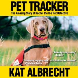Pet Tracker: The Amazing Story of Rachel the K-9 Pet Detective (Unabridged) - Kat Albrecht mp3 listen download