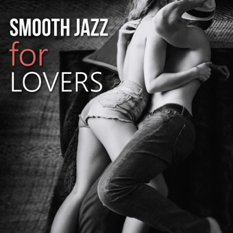 Smooth Jazz for Lovers – Sexy Jazz for Sensual & Romantic Evening, Instrumental Songs for Night Date, Piano & Saxophone Music – Sexual Piano Jazz Collection