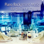 Piano Background Music for Dinner Party: Jazz Music for Lunch Time, Family Dinner, Cocktail Party, Birthday Party, Family Time, Piano Bar, Garden Party, Smooth Jazz for Relaxation & Chill Out