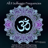 All 9 Solfeggio Frequencies: Activate Qi Flow and Healing Energy With OM Mantra and Powerful Drums