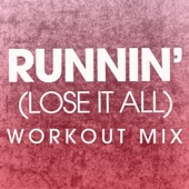 Runnin' (Lose It All) [Extended Workout Mix]