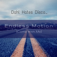 Dahl Hates Disco - Endless Motion (Come with Me)