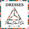 Please Don't Go (Cheat Codes Edit) [feat. Cheat Codes] - Single, Dresses