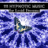 111 Hypnotic Music for Lucid Dreams: Mindfulness & Self Hypnosis, REM Sleep Music Dream Cycle, Hypnotherapy, Pure Meditation Music Sessions
