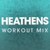 Heathens (Workout Mix) - Single