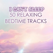 I Can't Sleep - Relaxing Music for Sleeping Soundly at Night, 50 Bedtime Ambient Tracks - Various Artists