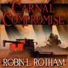 Carnal Compromise (Unabridged) - Robin L. Rotham