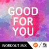 Good For You (Workout Remixes) - Single