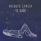 Te Soñé - Vicente Garcia