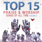 Top 15 Praise & Worship Songs of All Time, Vol. 2